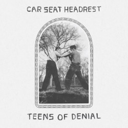 Car Seat Headrest - Teens Is Denial