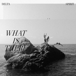 Delta Spirit - What Is There (LTD Clear / Black Marbling Vinyl)