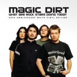 Magic Dirt - What Are Rock Stars Doing Today (20th Ann White Vinyl)