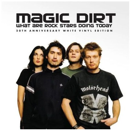 Magic Dirt - What Are Rock Stars Doing Today (20th Ann White Vinyl)