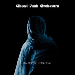 Ghost Funk Orchestra - An Ode To Escapism
