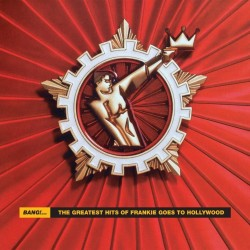 Frankie Goes To Hollywood - Bang!...The Greatest Hits Of