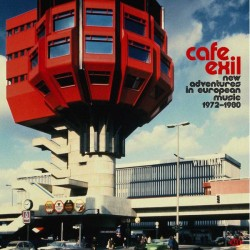 Various - Cafe Exil (New Adventures In European Music 1972-1980)