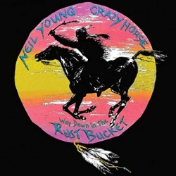 Neil Young & Crazy Horse - Way Down In The Rust Bucket: Live From The Catalyst
