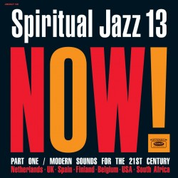 Various - Spiritual Jazz 13: Now! Part One / Modern Sounds For The 21st Century