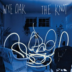 Wye Oak - The Knot