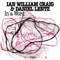 Ian William Craig / Daniel Lentz - Frkwys Vol. 16: In A Word