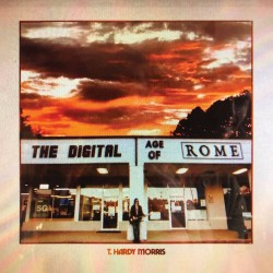 T. Hardy Morris - The Digital Age Of Rome (Clear Vinyl)