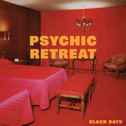 Black Bats - Psychic Retreat
