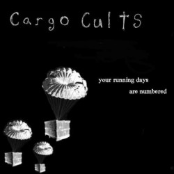 Cargo Cults - Your Running Days Are Numbered