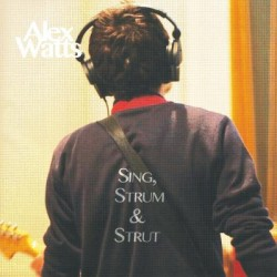 Alex Watts - Sing, Strum And Strut