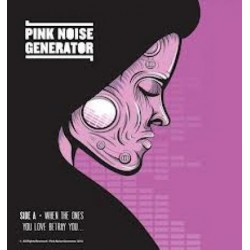 """Pink Noise Generator - When The Ones You Love Betray You 7"""""""