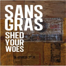 Sans Gras - Shed Your Woes 10""