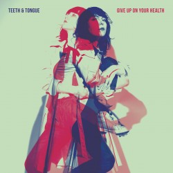 Teeth And Tongue - Give Up On Your Health