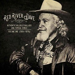 Red River Dave - Authentic Hillbilly Ballads And Topical Songs: Volume One (1954-1976)