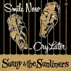 Sunny And The Sunliners - Smile Now, Cry Later