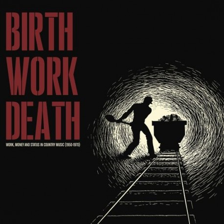 Various - Birth/Work/Death: Work, Money And Status In Country Music 1950-1970