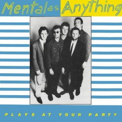 Mental As Anything - Plays At Your Party