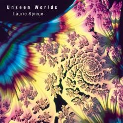 Laurie Spiegel - Unseen Worlds