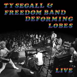 Ty Segall & The Freedom Band - Deforming Lobes