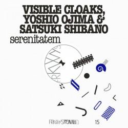 Visible Cloaks & Yoshio Ojima & Satsuki Shibano - Serenitatem