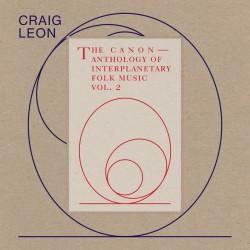 Craig Leon - Anthology Of Interplanetary Folk Music Vol. 2: The Canon