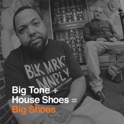Big Tone + House Shoes - Big Shoes