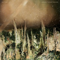Whitney - Forever Turned Around (LTD Forest Bark Col Vinyl)