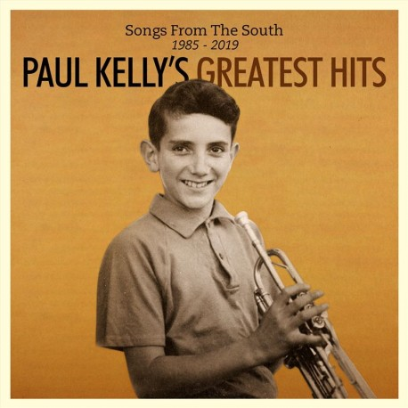 Paul Kelly - Greatest Hits: Songs From The South 1985-2019