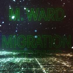 M. Ward - Migration Stories