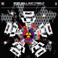 Pop Will Eat Itself - This Is The Day...This Is The Hour...This Is This! (30th Ann)
